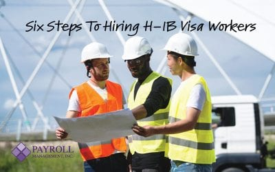 Six Steps To Hiring H-1B Visa Workers